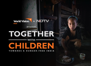 Towards a Hunger-Free India – An initiative by World Vision India and NDTV